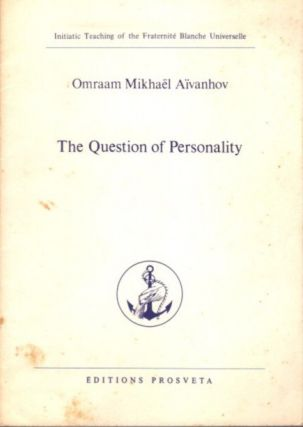 THE QUESTION OF PERSONALITY. Omraam Mikhael Aivanhov