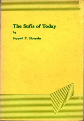 THE SUFIS OF TODAY. Seyyed F. Hossain.