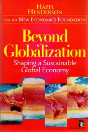 BEYOND GLOBALIZATION; Shaping a Sustainable Global Economy. Hazel Henderson