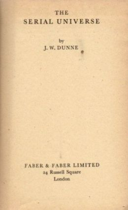 THE SERIAL UNIVERSE. J. W. Dunne.