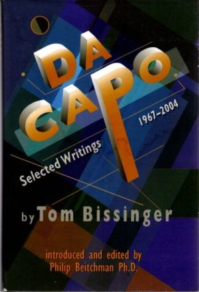 DA CAPO; Selected Writings 1967-2004. Tom Bissinger