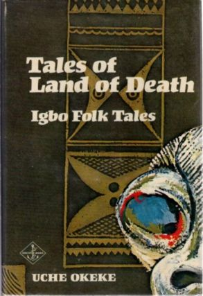 TALES OF LAND OF DEATH; Igbo Folk Tales. Uche Okeke.