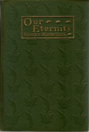 OUR ETERNITY. Maurice Maeterlinck