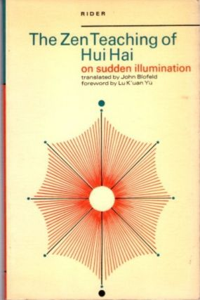 THE ZEN TEACHING OF HUI HAI ON SUDDEN ILLUMINATION. John Blofeld, Lu K'uan Yu