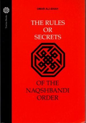 THE RULES AND SECRETS OF THE NAQSHBANDI ORDER. Omar Ali-Shah