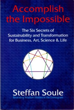 ACCOMPLISH THE IMPOSSIBLE; The Six Secrets of Sustainability and Transformation for Business,...