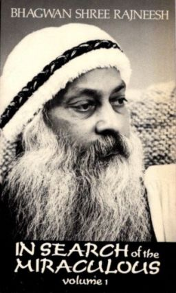 IN SEARCH OF THE MIRACULOUS, VOLUME 1. Bhagwan Shree Rajneesh.