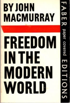 FREEDOM IN THE MODERN WORLD. John MacMurray.