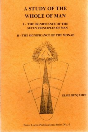 A STUDY OF THE WHOLE MAN; I - The Significance of the Seven Principles of Man, II - The...