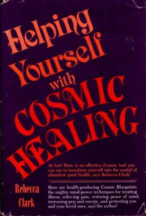 HELPING YOURSELF WITH COSMIC HEALING. Rebecca Clark