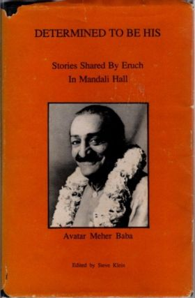 DETERMINED TO BE HIS; Stories Shared by Eruch in Mandali Hall. Steve Klein, Eruch Jessawala