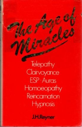 THE AGE OF MIRACLES. J. H. Reyner.