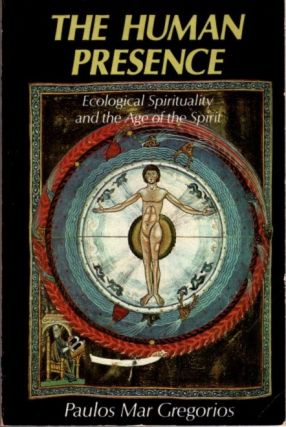 THE HUMAN PRESENCE; Ecological Spirituality and the Age of the Spirit. Paulos Mar Gregorios