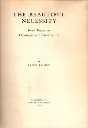 THE BEAUTIFUL NECESSITY; Seven Essays on Theosophy and Architecture
