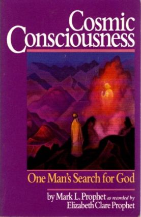 COSMIC CONSCIOUSNESS; One Man's Search for God. Mark L. Prophet, Elizabeth Clare Prophet