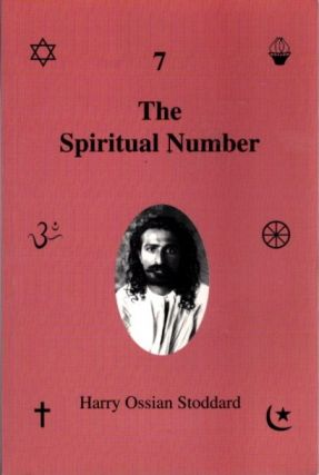 7 THE SPIRITUAL NUMBER. Harry Ossian Stoddard