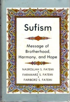 SUFISM; Message of Brotherhood, Harmony, and Hope. Nasrollah S. Fatemi