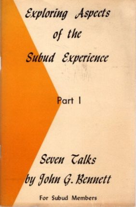 EXPLORING ASPECTS OF THE SUBUD EXPERIENCE: PART I & II. John G. Bennett