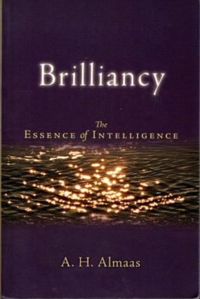 BRILLIANCY; The Essence of Intelligence. A. H. Almaas
