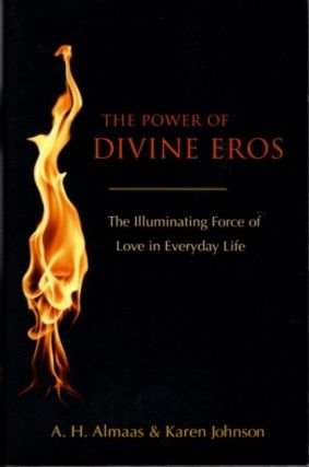 THE POWER OF DIVINE EROS; The Illuminating Force of Love in Everyday Life. A. H. Almaas