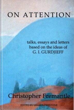 ON ATTENTION; Talks, Essays and Letters Based on the Ideas of G.I. Gurdjieff. Christopher Fremantle.