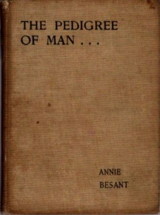 THE PEDIGREE OF MAN. Annie Besant