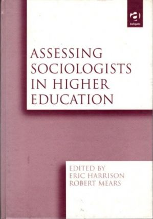 ASSESSING SOCIOLOGISTS IN HIGHER EDUCATION. Eric Harrison, Robert Mears