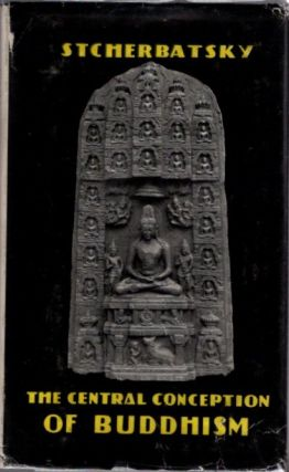 "THE CENTRAL CONCEPTION OF BUDDHISM AND THE MEANING OF THE WORD ""DHARMA"" Theodore Stcherbatsky."