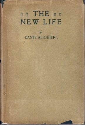 THE NEW LIFE; (La Vita Nuova). Dante Alighieri