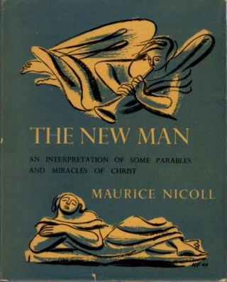 THE NEW MAN.; An Interpretation of Some Parables and Miracles of Christ. Maurice Nicoll.