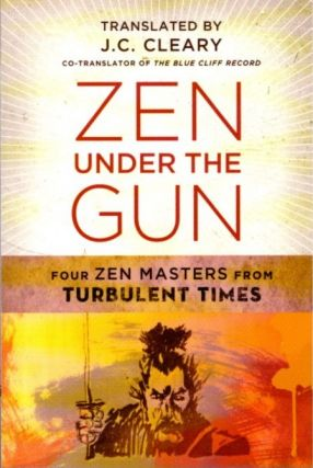 ZEN UNDER THE GUN; Four Zen Masters from Turbulent Times. J. C. Cleary