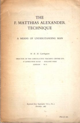 THE F. MATTHIAS ALEXANDER TECHNIQUE; A Means of Understanding Man. W. H. M. Carrington