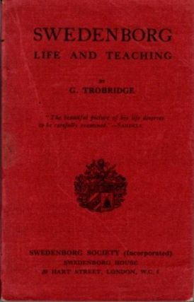 SWEDENBORG: LIFE AND TEACHING. G. Trobridge