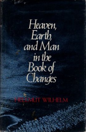 HEAVEN, EARTH, AND MAN IN THE BOOK OF CHANGES. Hellmut Wilhelm