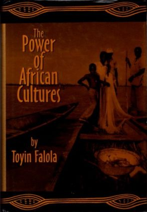 THE POWER OF AFRICAN CULTURES. Toyin Falola