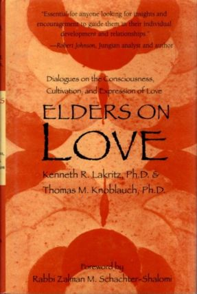ELDERS ON LOVE; Dialogues on the Consciousness, Cultivation, and Expression of Love. Kenneth R....