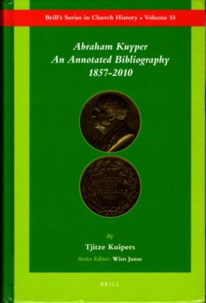 ABRAHAM KUYPER: AN ANNOTATED BIBLIOGRPHY 1857-2010. Tjitze Kuipers.