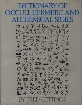 DICTIONARY OF THE OCCULT, HERMETIC AND ALCHEMICAL SIGILS. Fred Gettings