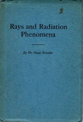RAYS AND RADIATION PHENOMENA. Oscar Brunler