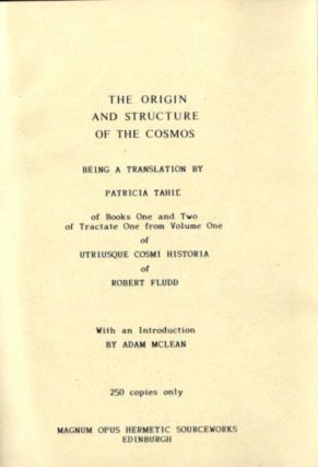 ORIGIN AND STRUCTURE OF THE COSMOS; Utriusque Cosmi Historia: Books One and Two of Tractate One from Volume One