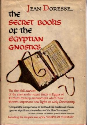 THE SECRET BOOKS OF THE EGYPTIAN GNOSTICS. Jean Doresse.