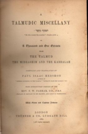 A TALMUDIC MISCELLANY OR A THOUSAND AND ONE EXTRACTS FROM THE TALMUD, THE MIDRASHIM AND THE KABBALAH.