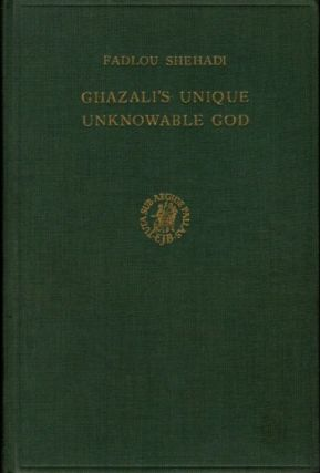 GHAZALI'S UNIQUE UNKNOWABLE GOD; A Philosophical Critical Analysis of Some of the Problems Raised...