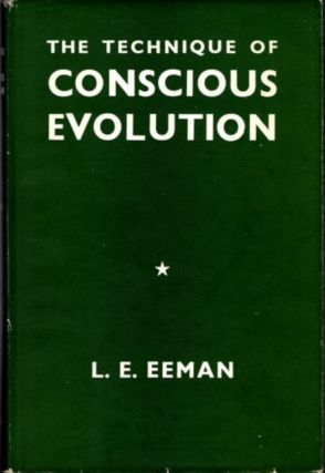 THE TECHNIQUE OF CONSCIOUS EVOLUTION. L. E. Eeman