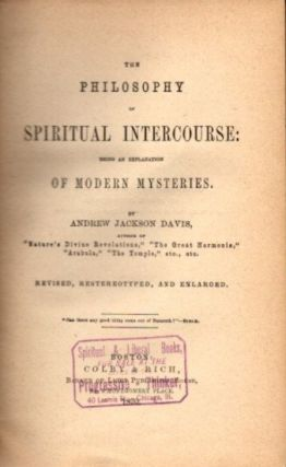 THE PHILOSOPHY OF SPIRITUAL INTERCOURSE; Being an Explanation of Modern Mysteries. Anfrew Jackson...