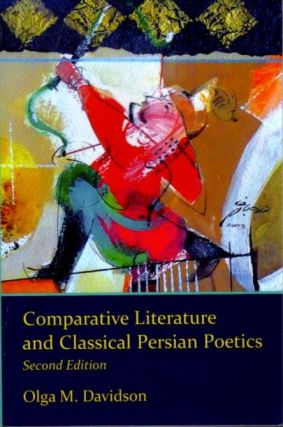COMPARATIVE LITERATURE AND CLASSICAL PERSIAN POETICS. Olga M. Davidson