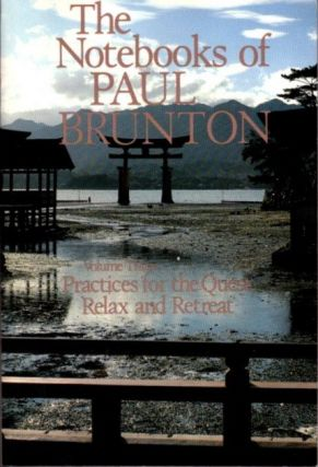 THE NOTEBOOKS OF PAUL BRUNTON, VOLUME 3; Practices for the Quest & Relax and Retreat. Paul Brunton
