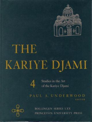 THE KARIYE DJAMI: VOLUME 4; Studies in the Art of the Kariye Djami and Its Intellectual...