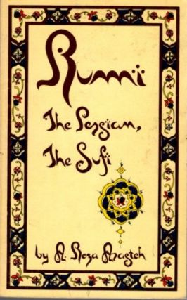 RUMI THE PERSIAN; Rebirth in Creativity and Love. A. Reza Arasteh