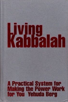 LIVING KABBALAH; A Practical System for Making the Power Work for You. Yehuda Berg.